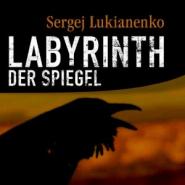 Sergej Lukianenko - Labyrinth der Spiegel